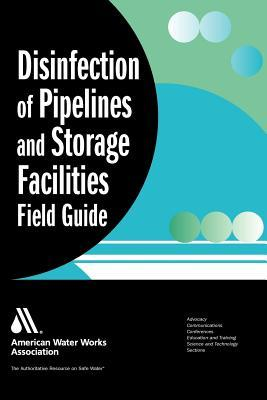 Disinfection of Pipelines and Storage Facilities Field Guide  by  William Lauer