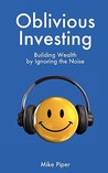 Oblivious Investing: Building Wealth by Ignoring the Noise