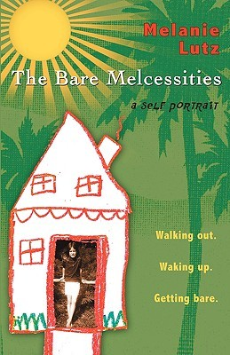 The Bare Melcessities by Melanie Lutz