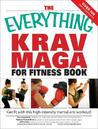 The Everything Krav Maga for Fitness Book: Get Fit Fast with This High-Intensity Martial Arts Workout!