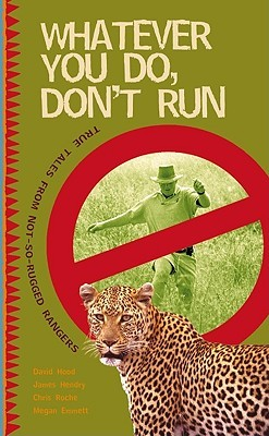 Whatever You Do, Don't Run: True Stories and Reflections by Not-So-Rugged Rangers