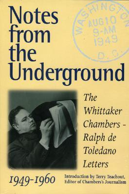 Notes from the Underground: The Whittaker Chambers-Ralph de Toledano Letters, 1949-60