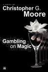 Gambling on Magic by Christopher G. Moore