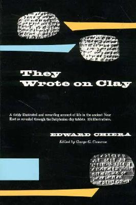 They Wrote on Clay by Edward Chiera