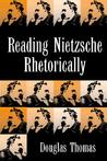 Reading Nietzsche Rhetorically