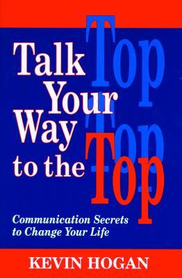 Talk Your Way to the Top by Kevin Hogan