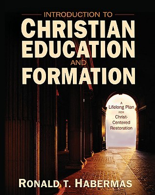 Introduction to Christian Education and Formation by Ronald T. Habermas