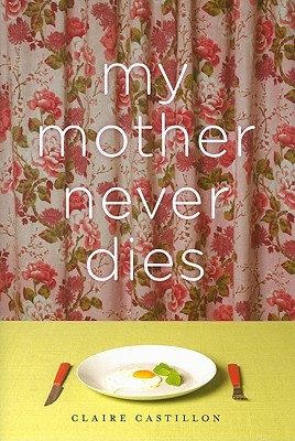 My Mother Never Dies by Claire Castillon