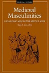 Medieval Masculinities: Regarding Men in the Middle Ages