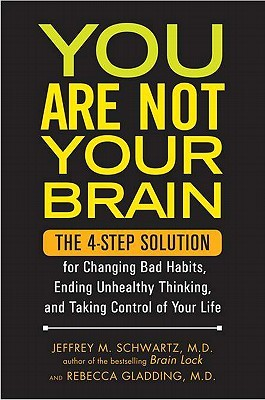 You Are Not Your Brain by Jeffrey M. Schwartz