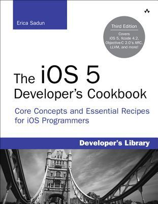 Free download online The iOS 5 Developer's Cookbook: Core Concepts and Essential Recipes for iOS Programmers (Developer's Library) PDF by Erica Sadun
