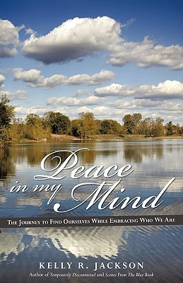Peace in My Mind: The Journey to Find Ourselves While Embracing Who We Are Kelly R. Jackson