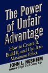 The Power of Unfair Advantage: How to Create It, Build it, and Use It to Maximum