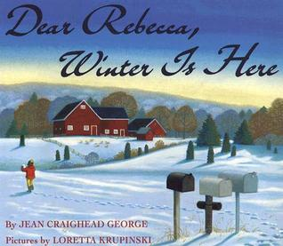 Dear Rebecca, Winter Is Here by Jean Craighead George