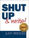 Shut Up & Write! by Judy Bridges