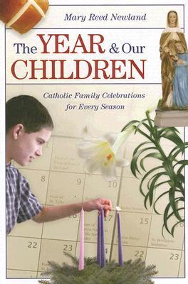 The Year and Our Children: Catholic Family Celebrations for Every Season