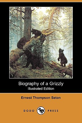Biography of a Grizzly (Illustrated Edition) (Dodo Press)