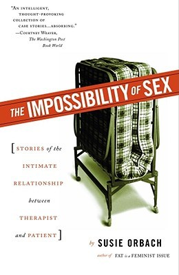 The Impossibility of Sex: Stories of the Intimate Relationship between Therapist and Patient