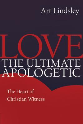 Love, the Ultimate Apologetic by Art Lindsley