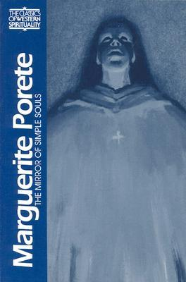Marguerite Porete: The Mirror of Simple Souls (Classics of Western Spirituality Series)