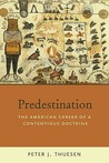 Predestination: The American Career of a Contentious Doctrine