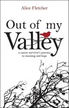 Out of My Valley: A Cancer Survivor's Journey to Meaning and Hope