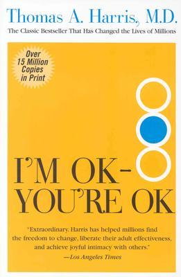 I'm OK - You're OK by Thomas A. Harris