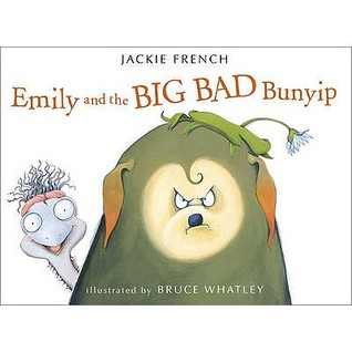 Emily and the Big Bad Bunyip. Written by Jackie French by Jackie French