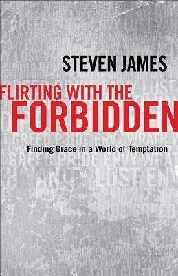 Flirting with the Forbidden by Steven James