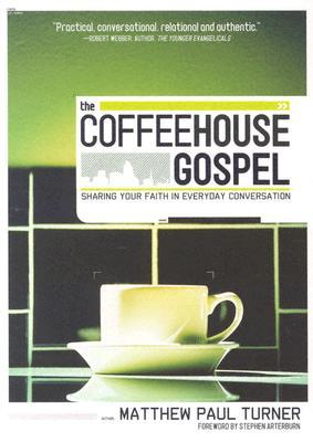 The Coffeehouse Gospel: Sharing Your Faith Through Everday Conversation
