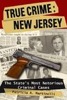 True Crime: New Jersey: The State's Most Notorious Criminal Cases