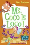 Ms. Coco Is Loco! (My Weird School, #16)