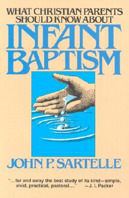 Infant Baptism by John P. Sartelle