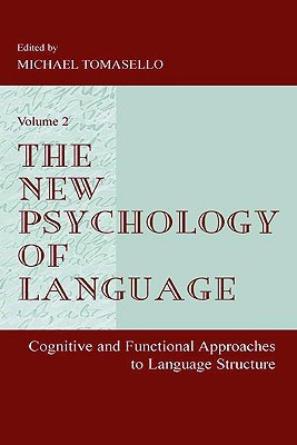 The New Psychology of Language: Cognitive and Functional Approaches to Language Structure, Volume II