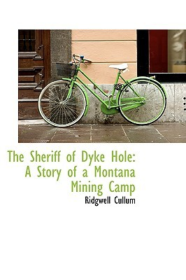 The Sheriff of Dyke Hole: A Story of a Montana Mining Camp