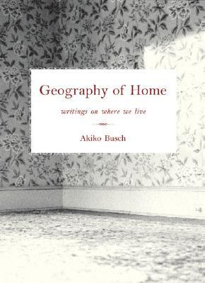 Geography of Home by Akiko Busch