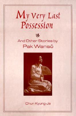 My Very Last Possession and Other Stories by Park Wan-Suh