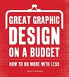 Great Graphic Design on a Budget: How to Do More with Less