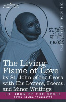 The Living Flame of Love by St. John of the Cross with His Letters, Poems, and Minor Writings