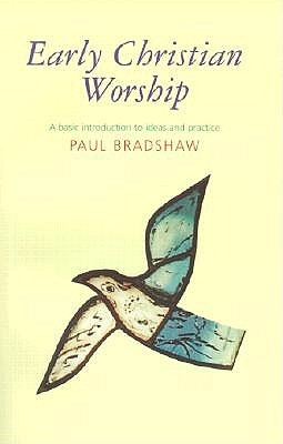 Early Christian Worship: A Basic Introduction to Ideas and Practice