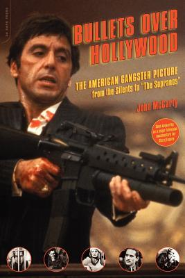 """Bullets Over Hollywood: The American Gangster Picture from the Silents to """"The Sopranos"""""""