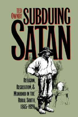 Subduing Satan by Ted Ownby
