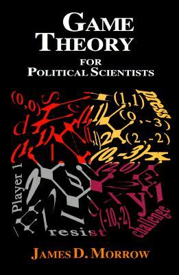 Game Theory for Political Scientists by James D. Morrow