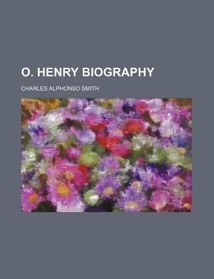 O. Henry Biography by Charles Alphonso Smith