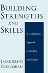 Building Strengths and Skills: A Collaborative Approach to Working with Clients