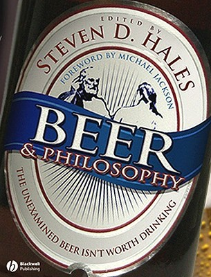 Download online for free Beer & Philosophy: The Unexamined Beer Isn't Worth Drinking MOBI by Steven D. Hales