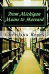 """From Michigan Maine to Harvard by Christina """"DC Brownlow"""" Reyes"""