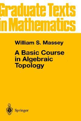 A Basic Course in Algebraic Topology (Graduate Texts in Mathematics)