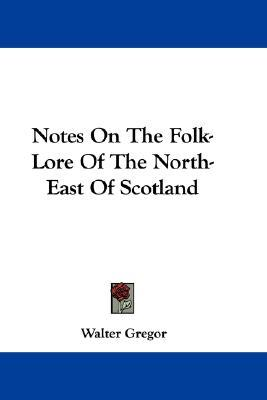 Notes on the Folk-Lore of the North-East of Scotland by Walter Gregor
