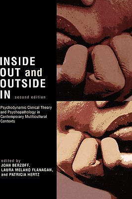 Inside Out and Outside in: Psychodynamic Clinical Theory, Practice, and Psychopathology in Multicultural Contexts